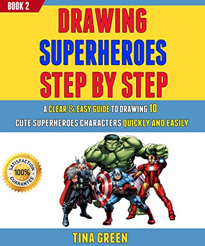 Drawing Superheroes Step By Step: A Clear & Easy Guide To Drawing 10 Cute Superheroes Characters Quickly And Easily (Book 2).