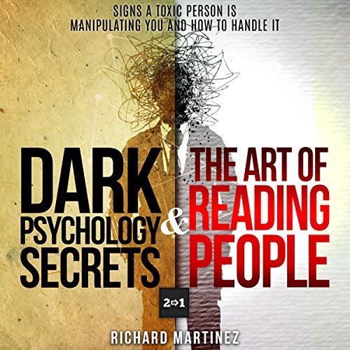 Dark Psychology Secrets & The Art of Reading People: 2 in 1     Signs a Toxic Person Is Manipulating You and How to Handle It               By:                                                                                                                                 Richard Martinez                               Narrated by:                                                                                                                                 Matt Buzonas                      Length: 5 hrs and 29 mins     169 ratings     Overall 3.9