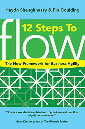 12 Steps to Flow: The New Framework for Business Agility (Flow: A Handbook for Change-Makers, Mavericks, Innovation Activists and Leaders)