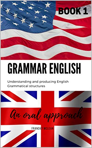 English Grammar: Understanding and producing English grammatical structures - An oral approach - English sentence patterns in Use -An intensive course in English (BOOK 1) (English Edition)
