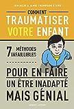 Comment traumatiser votre enfant