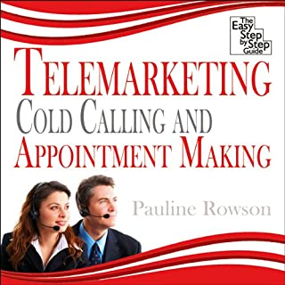 Telemarketing, Cold Calling and Appointment Making     The Easy Step by Step Guide              By:                                                                                                                                 Pauline Rowson                               Narrated by:                                                                                                                                 Ben Ottridge                      Length: 1 hr and 57 mins     20 ratings     Overall 2.5