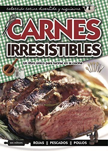 CARNES IRRESISTIBLES: un libro único para lucirse en la cocina