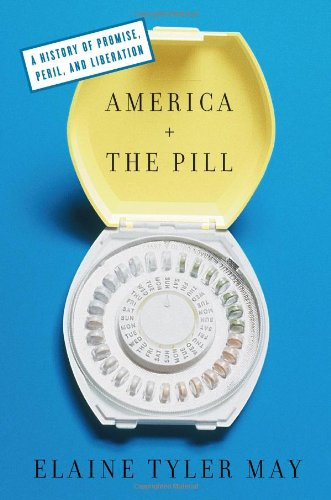 America and The Pill: A History of Promise, Peril, and Liberation