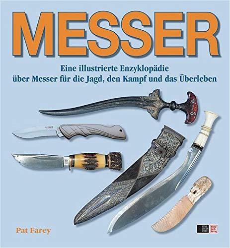 MESSER: Eine illustrierte Enzyklopädie über Messer für die Jagd, den Kampf und das Überleben