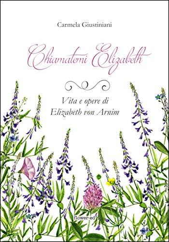 Chiamatemi Elizabeth. Vita e opere di Elizabeth von Arnim (Windy ...