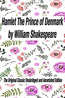 Hamlet The Prince of Denmark  by William Shakespeare The Original Classic Unabridged and Annotated Edition: The Complete Novel of William Shakespeare, Hamlet The Prince of Denmark the graphic novel original text With Modern Cover Version