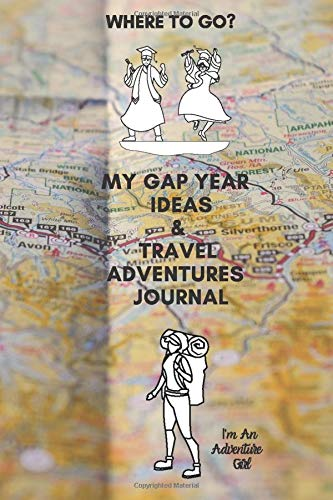 Where To Go? My Gap Year Ideas & Travel Adventures Journal. I'm An Adventure Girl.: Post Graduation Present, Gift For An Adventurous Graduate. Bucket List