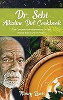Dr. Sebi Alkaline Diet Cookbook: The Complete Anti-Inflammatory Dr Sebi Recipe Book Cure for Herpes
