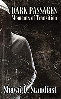 Dark Passages: Moments of Transition (English Edition) por [Shawn Standfast]