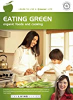 THE LIVING SERIES: Eating Green - Organic Foods and Cooking