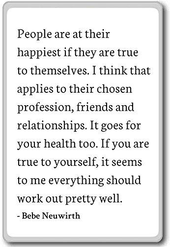 La gente está en su más feliz si son verdad. - Bebe Neuwirth cita imán de nevera, blanco