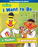 I Want to Be a Teacher! I Want to Be a Veterinarian! (Sesame Street)