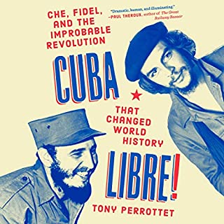 Cuba Libre!     Che, Fidel, and the Improbable Revolution That Changed World History              Written by:                                                                                                                                 Tony Perrottet                               Narrated by:                                                                                                                                 Robertson Dean                      Length: 12 hrs and 42 mins     1 rating     Overall 5.0