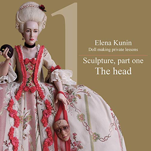 Doll making step by step lessons: Part one - Sculpture. The head (Doll making step by step tutorials Book 1)
