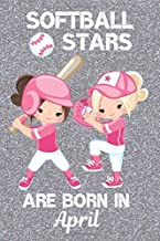 Softball Stars Are Born In April: Softball Gifts. This Softball Notebook Softball Journal is 6x9in with 120 lined ruled pages Perfect for Birthdays & ... Gifts for Girls. Softball Gifts for kids.