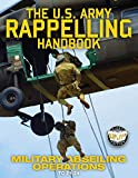 The US Army Rappelling Handbook - Military Abseiling Operations: Techniques, Training and Safety Procedures for Rappelling from Towers, Cliffs, ... - TC 21-24 (60) (Carlile Military Library)