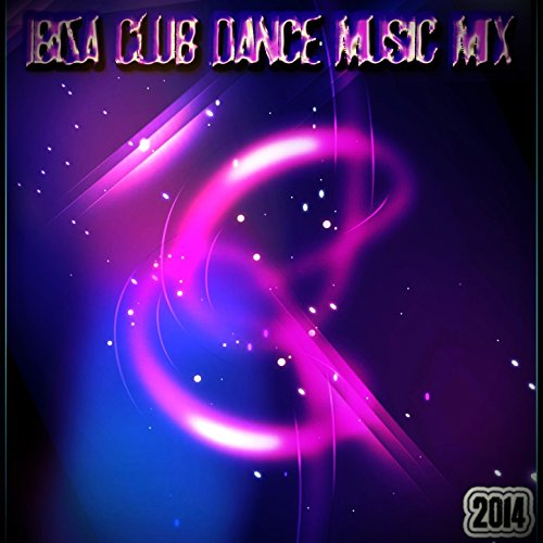 Ibiza Club Dance Music Mix 2014 (70 Best DJ Set Songs for New Electro Party Future Hits) [Explicit]