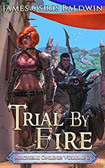 Trial by Fire: A LitRPG Dragonrider Adventure (The Archemi Online Chronicles Book 2) by [James Osiris Baldwin]
