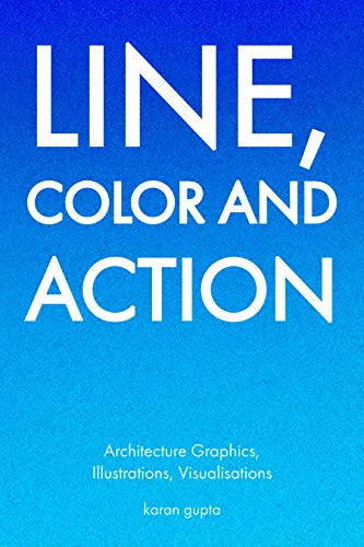 Line, Color and Action: Architecture Graphics, Visualization, Illustrations and Typography (English Edition)