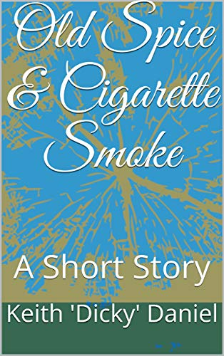 Old Spice & Cigarette Smoke: A Short Story (English Edition)