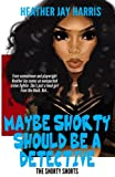 Maybe Shorty Should Be A Detective: Shorty Shorts (Volume 1)
