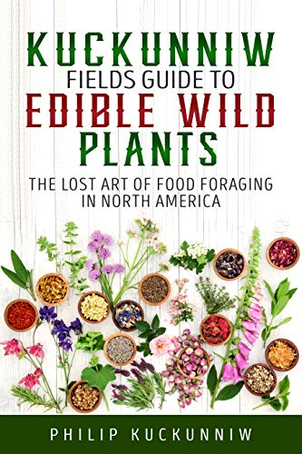 Kuckunniw Fields Guide to Edible Wild Plants - The Lost Art of Food Foraging in North America by [Philip Kuckunniw]