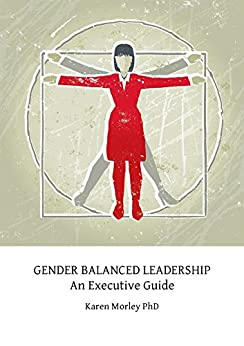 Gender Balanced Leadership: An Executive Guide by [Karen Morley PhD]