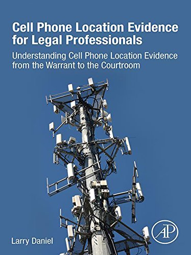 Cell Phone Location Evidence for Legal Professionals: Understanding Cell Phone Location Evidence from the Warrant to the Courtroom (English Edition)
