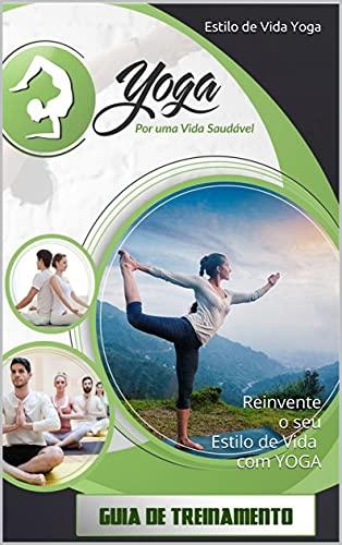Estilo de Vida Yoga: Reinvente o seu Estilo de Vida com YOGA (Portuguese Edition)