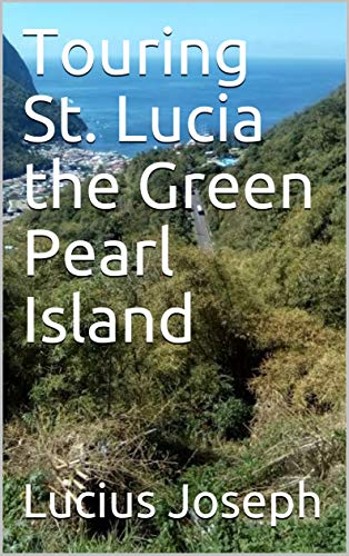 Touring St. Lucia the Green Pearl Island (German Edition)