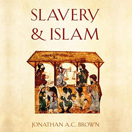 Jonathan A. C. Brown Slavery and Islam