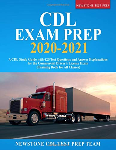 CDL Exam Prep 2020-2021: A CDL Study Guide with 425 Test Questions and Answer Explanations for the C