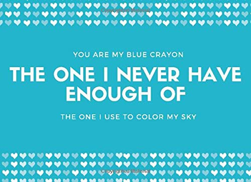 Fill In The Blank Book For Husband You Are My Blue Crayon The One I Never Have Enough Of The One I Use To Color My Sky: Husband Blank Lovely Message Notebook