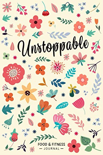 Unstoppable Food & Fitness Journal: Fun & Interactive Food & Fitness Planner for Weight Loss and Diet Plans With Daily Inspirations