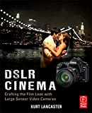 DSLR Cinema, Second Edition: Crafting the Film Look with Large Sensor Video
