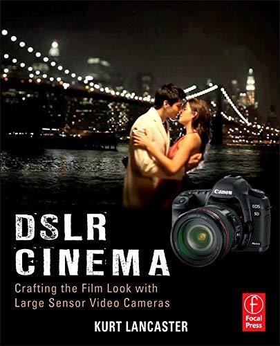 DSLR Cinema, Second Edition: Crafti…