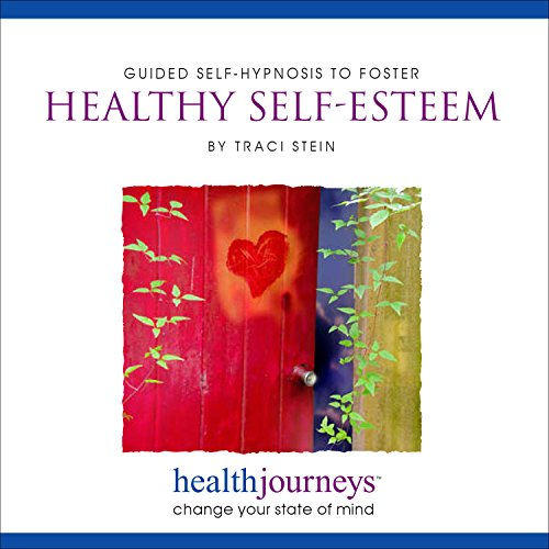 Guided Self-Hypnosis to Foster Healthy Self-Esteem- Hypnotic Guided Imagery Exercises Plus Affirmations to Boost Positive Self-Regard and Self-Worth