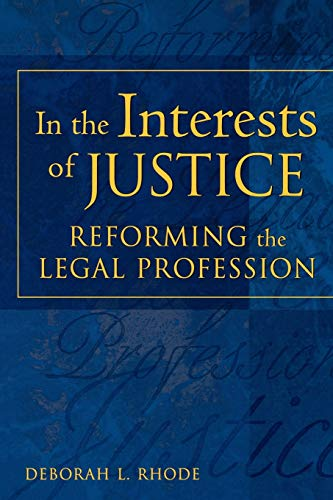 Compare Textbook Prices for In the Interests of Justice: Reforming the Legal Profession  ISBN 9780195165548 by Rhode, Deborah L.