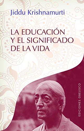 La educación y el significado de la vida (Obras De Krishnamurti)