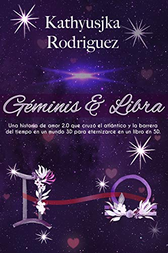 Géminis & Libra: Una historia de amor 2.0 que cruzó el atlántico y la barrera del tiempo en un mundo 3D para eternizarse en un libro 5D