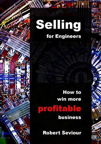 The Selling for Engineers manual: How to win more profitable business