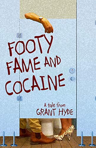 Footy, Fame & Cocaine (English Edition)