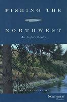 Fishing the Northwest: An Angler's Reader (Northwest Readers)