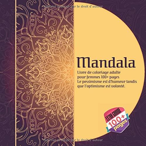 Livre de coloriage adulte pour femmes Mandala 100+ pages - Le pessimisme est d'humeur tandis que l'optimisme est volonté. (French Edition) ~ TOP Books