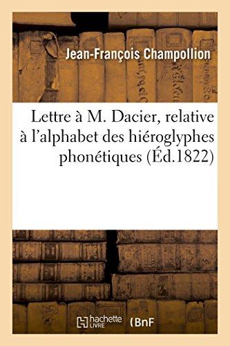 Lettre à M. Dacier, relative à l'alphabet des hiéroglyphes phonétiques PDF Books