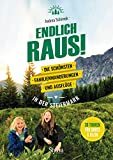 Endlich raus!: Die schönsten Familienwanderungen und Ausflüge in der Steiermark
