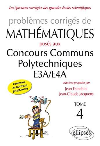 Problèmes corrigés de mathématiques posés aux concours communs polytechniques EA3-EA4 : Tome 4, Toutes filières : 2014-2015