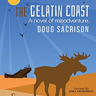 The Gelatin Coast     A Novel of Misadventure              By:                                                                                                                                 Doug Sacrison                               Narrated by:                                                                                                                                 Joel Froomkin                      Length: 10 hrs and 26 mins     38 ratings     Overall 4.1