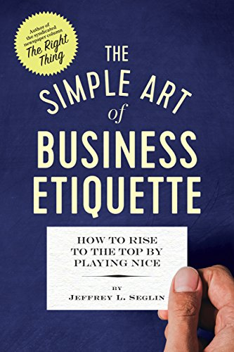 The Simple Art of Business Etiquette: How to Rise to the Top by...